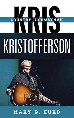 Kris Kristofferson: Country Highwayman (Tempo: A Rowman & Littlefield Music Series on Rock, Pop, and Culture)
