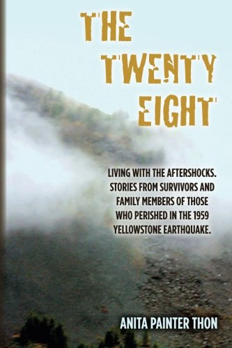Download The Twenty Eight: Living with the aftershocks. Stories from survivors and family members of those who perished in the 1959 Yellowstone Earthquake. pdf epub