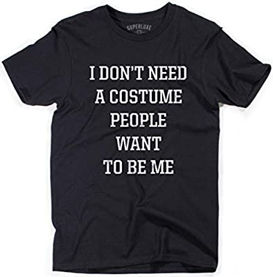 Superluxe Clothing I Dont Need A Costume People Want to Be Me Funny 2019 Couples Halloween T-Shirt