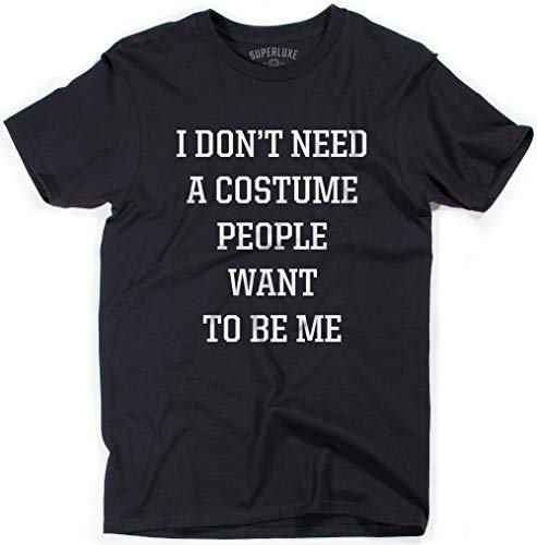 Funny College Halloween Costumes 2019 For Men (Superluxe Clothing I Dont Need A Costume People Want to Be Me Mens Womens Unisex Funny New 2019 Halloween Party T-Shirt, Black,)