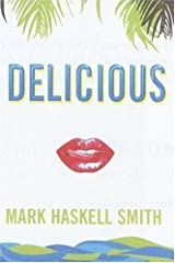 Delicious: A Novel by Mark Haskell Smith (2006-04-10) Paperback