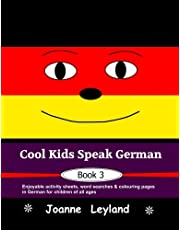 Cool Kids Speak German - Book 3: Enjoyable activity sheets, word searches & colouring pages in German for children of all ages (German Edition)