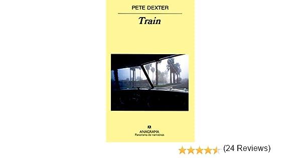 Train (Panorama de narrativas): Amazon.es: Dexter, Pete, Javier Calzada: Libros