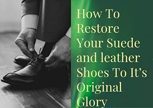 How To Restore Your Suede and leather Shoes To It's Original