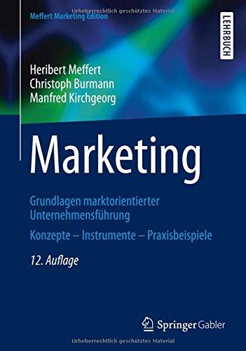 Marketing: Grundlagen marktorientierter Unternehmensführung Konzepte - Instrumente - Praxisbeispiele (German Edition)
