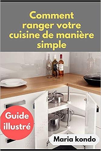 Comment Ranger Votre Cuisine De Maniere Simple Guide Illustre