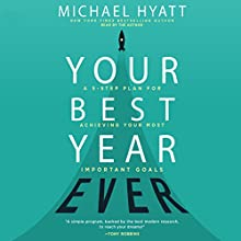 Your Best Year Ever: A 5-Step Plan for Achieving Your Most Important Goals Audiobook by Michael Hyatt Narrated by Michael Hyatt
