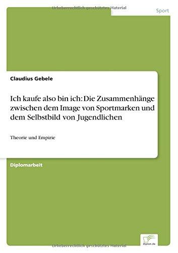 Ich kaufe also bin ich: Die Zusammenhänge zwischen dem Image von Sportmarken und dem Selbstbild von Jugendlichen: Theorie und Empirie (German Edition) pdf epub