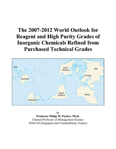 The 2007-2012 World Outlook for Reagent and High Purity Grades of Inorganic Chemicals Refined from Purchased Technical Grades