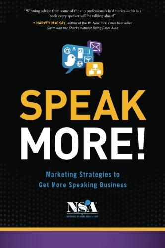 Speak More!: Marketing Strategies To Get More Speaking Business
