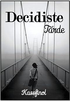 Decidiste Tarde (Spanish Edition) by [kassfinol]