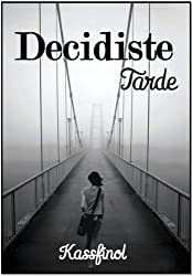 Decidiste Tarde (Spanish Edition)