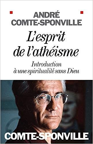 Amazon Fr L Esprit De L Atheisme Introduction A Une Spiritualite Sans Dieu Comte Sponville Andre Livres