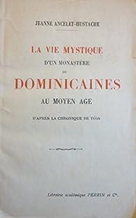 La vie mystique d'un monastère de Dominicaines au Moyen Age d'après la chronique de Töss par Jeanne Ancelet-Hustache