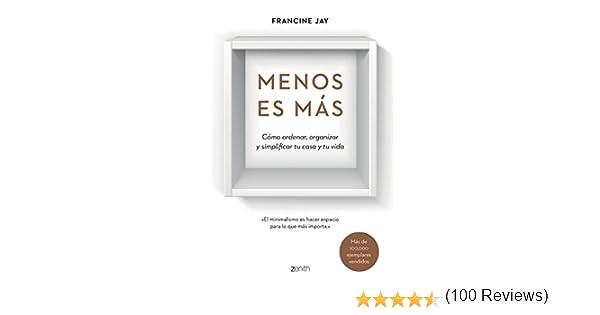 Menos es más: Cómo ordenar, organizar y simplificar tu casa y tu vida Autoayuda y superación: Amazon.es: Jay, Francine, Diéguez Diéguez, Remedios: Libros
