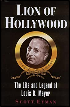 Lion of Hollywood: The Life and Legend of Louis B Mayer