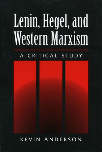 Lenin, Hegel, and Western Marxism: A Critical StudyKevin B. Anderson