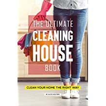 The Ultimate Cleaning House Book: Clean Your Home the Right Way