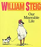 Our Miserable Life, William Steig, 0374522162