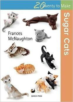 Book Sugar Cats (Twenty to Make) by Frances Mcnaughton (2015-11-19)