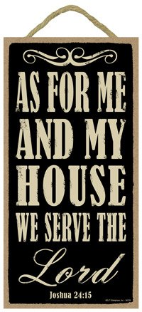 As for me and my house, we serve the Lord (Joshua 24:15) 5″ x 10″ wood sign plaque