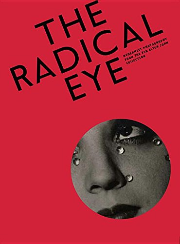 The Radical Eye: Modernist Photography from The Sir Elton John Collection PDF