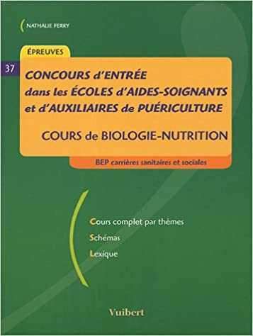 En ligne téléchargement Concours d'entrée dans les écoles d'aides-soignants et d'auxiliaires de puériculture : Cours de biologie-nutrition pdf epub