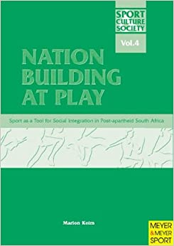 Book Nation Building at Play: Sport as a Tool for Integration in Post Apartheid South Africa (Sport, Culture & Society Series)