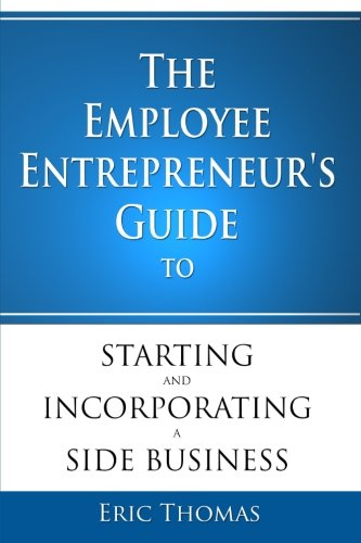 The Employee Entrepreneur's Guide to Starting and Incorporating a Side Business