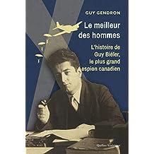 Le meilleur des hommes: L'histoire de Guy Biéler, le plus grand espion canadien (French Edition)