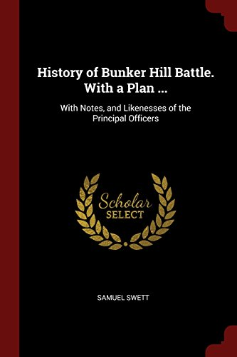 History of Bunker Hill Battle. With a Plan ...: With Notes, and Likenesses of the Principal Officers
