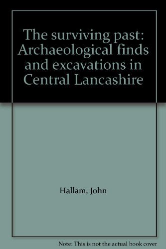 The surviving past: Archaeological finds and excavations in Central Lancashire