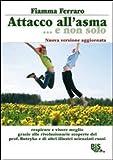 Attacco all'asma... e non solo. Respirare e vivere meglio grazie alle rivoluzionarie scoperte del prof. Buteyko e di altri illustri scienziati russi