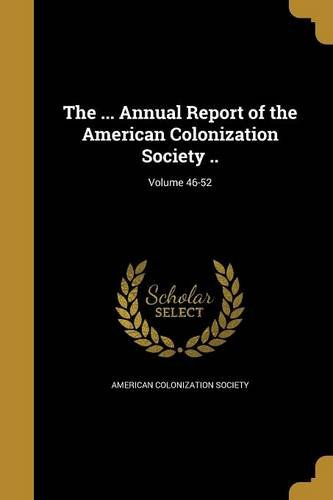The ... Annual Report of the American Colonization Society ..; Volume 46-52 PDF