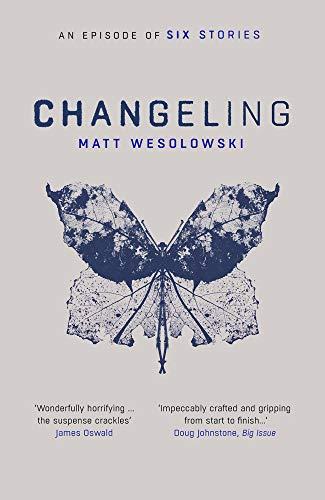 Changeling (Six Stories Series Book 3) by [Wesolowski, Matt]