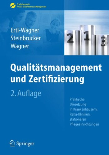 Qualitätsmanagement und Zertifizierung: Praktische Umsetzung in Krankenhäusern, Reha-Kliniken, stationären Pflegeeinrichtungen (Erfolgskonzepte Praxis- & Krankenhaus-Management)