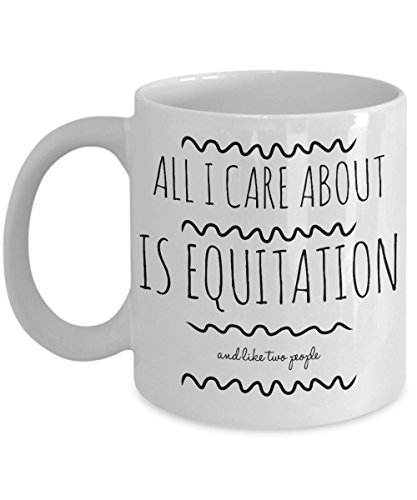 Horse Equitation Mug - All I Care About Is Equitation And Like Two People - Equitation Gifts for Riders and Horse Show Competitors Who Ride in Equitation Finals or Classics - 11 oz Coffee Cup