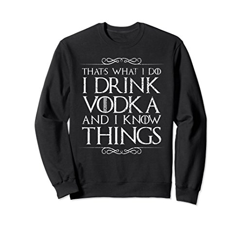 Unisex I Drink Vodka and I Know Things Sweater