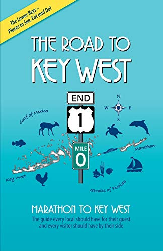 The Road to Key West, Marathon to Key West: The guide every local should have for their guest and every visitor should have by their side (2020 Edition)