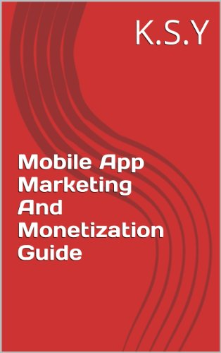 Mobile App Marketing And Monetization Guide (Ks Mobile)