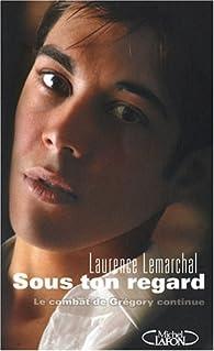 Sous ton regard : le combat de Grégory continue par Laurence Lemarchal