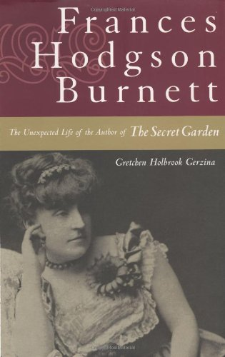 Frances Hodgson Burnett: The Unexpected Life of the Author of The Secret Garden