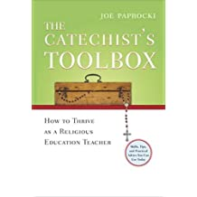 The Catechist's Toolbox: How to Thrive as a Religious Education Teacher: How to Thrive as a Religion Teacher