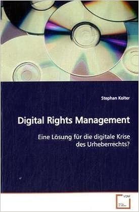 Digital Rights Management: Eine Lösung für die digitale Krise des Urheberrechts?