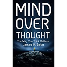 MIND OVER THOUGHT: The Way You Think Matters