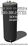 How to Build a Methane Producing Bio-Digester. DIY Biodigester. (The Debt Killer Book)