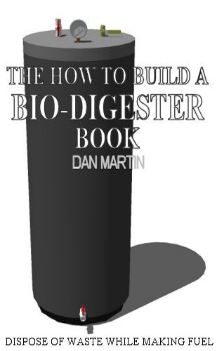 How to Build a Methane Producing Bio-Digester. DIY Biodigester. (The Debt Killer Book) by [Martin, Dan]