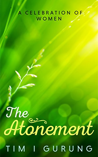 Book: THE ATONEMENT - A Celebration of Women by Tim I. Gurung