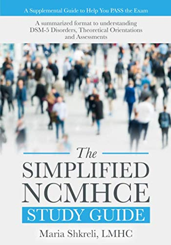 The Simplified NCMHCE Study Guide: A summarized format to understanding DSM-5 Disorders, Theoretical Orientations and Assessments (National Clinical Mental Health Counseling Examination Ncmhce)