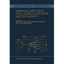 Observing Land from Space: Science, Customers and Technology (Advances in Global Change Research Book 4)